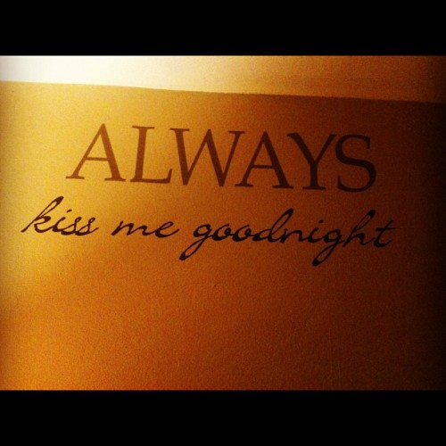 Always kiss me goodnight ! (Taken with Instagram)
