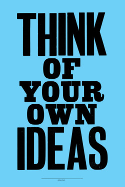 anthonyburrill:  THINK OF YOUR OWN IDEAS - Woodblock Print - 2010