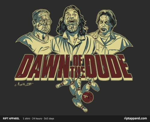 The Dawn of the Dude T-Shirt at RIPT ($10 today) It's not the first dawn of the Dude tee I have seen. Yes, it's a mashup of the Big Lebowski and Dawn of the Dead. See more Big Lebowski t-shirts on the Shirt List