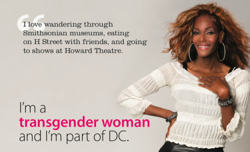 "DC Launches First-In-The-Nation Trans Respect Ad Campaign  ""I think it's going to have a great impact,"" she said. ""The fact that it is going to be right there in your face. People will see transgender people. They're going through everyday life, everyday struggles — the same as straight people, rich people, everyone. Getting the message out there … is going to be great."" Saying that lesbian and gay people are a more well-known group to the general public, Kisha said of transgender people, ""I feel like we're in such a little box, they put labels on us. ""Tonight is going to change a lot of people's minds."""