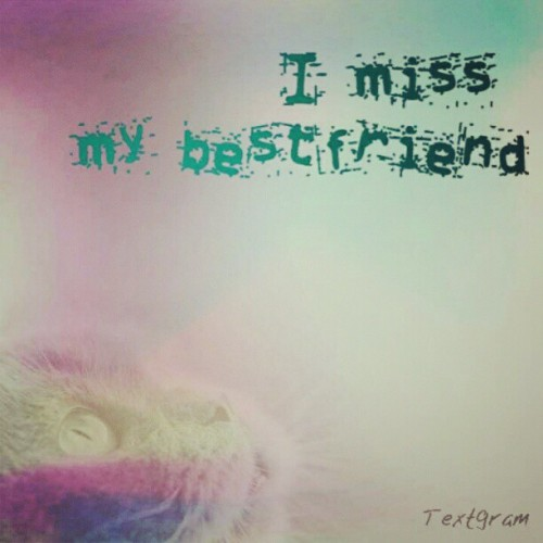 I miss my bestfriend :( #words #textgram #bestfriend #friends  (Taken with Instagram)