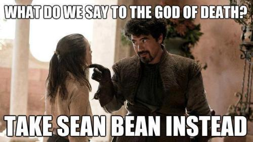 you're going to be fine as long as sean bean is still alive