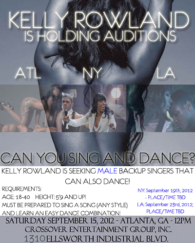 Kelly Rowland is seeking MALE backup singers that can also dance! Starting tomorrow in Atlanta at 12 PM!Crossover Studios1310 Ellsworth Industrial Blvd. NW Atlanta See flyer for details. (NY and LA time and locations to be announced)