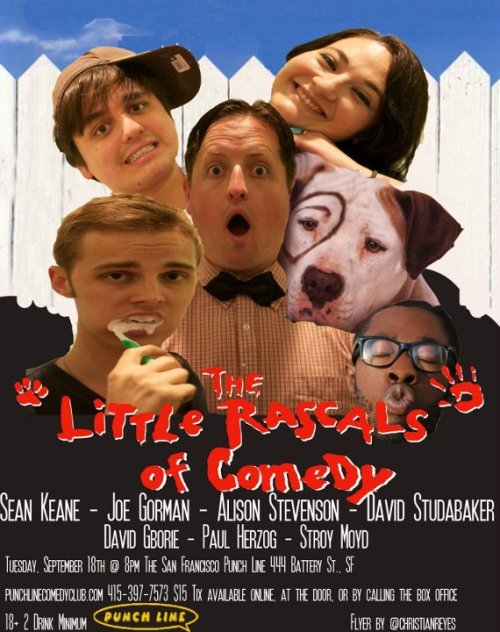 9/18. The Little Rascals of Comedy @ San Francisco Punch Line. 444 Battery St. SF. 8PM. $15. Featuring Sean Keane, Joe Gorman, Alison Stevenson, David Studabaker, David Gborie, Paul Herzog and Stroy Moyd. Tickets Available: Here.