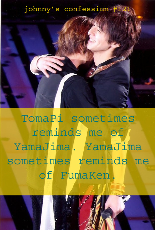 jeconfession:    TomaPi sometimes reminds me of YamaJima. YamaJima sometimes reminds me of FumaKen.