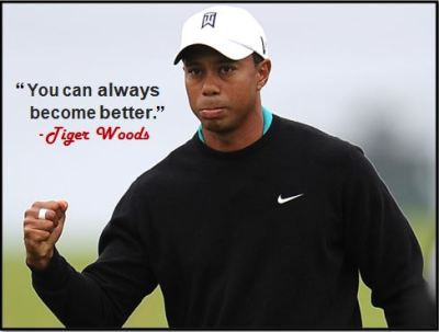 """You can always become better."" - Tiger Woods"