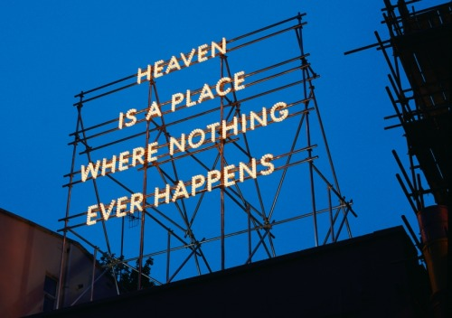 Heaven Is A Place Where Nothing Ever Happens by Nathan Coley  Artists: | Website |