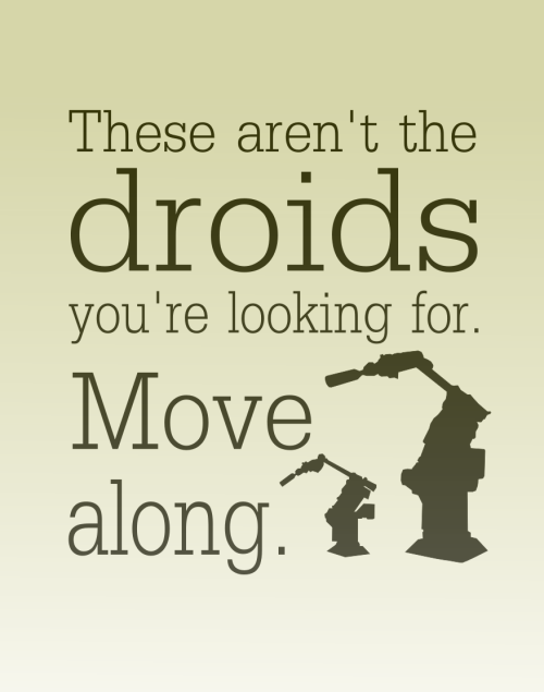 yukinflake:   Tony: Look, if you were looking for these droids, I'd have to call the loony bin, because no one in their right minds would go looking for these hunks of junk—Wait. You, Butterfingers… DUMMY! GET OFF THAT TIE FIGHTER THIS INSTANT OR I SWEAR TO GOD, I'LL MELT YOU DOWN! Stormtrooper: Is this a bad time?  From the droids collection