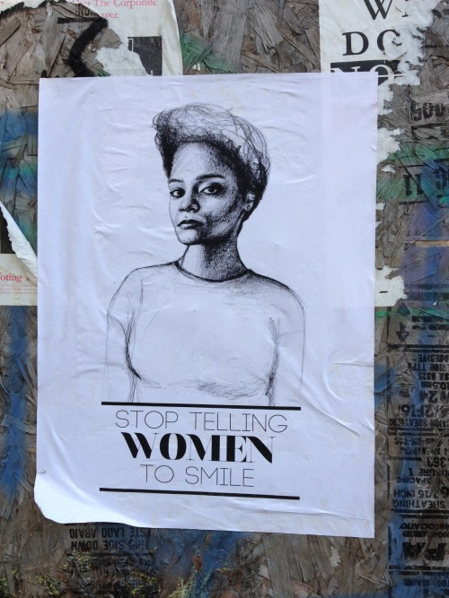 "fazstreetart:  ""Stop Telling Women to Smile"" Williamsburg, Brooklyn"