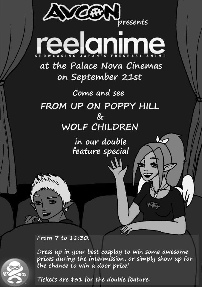Reel Anime 2012: From Up Poppy Hill & Wolf Children Join AVCon at Madman's Reel Anime 2012 double screening of From Up Poppy Hill & Wolf Children on the 21st of September at the Palace Nova Cinemas. Dress up in your best cosplay to win some awesome prices during the intermission or simply show up for the chance to win a door prize! Tickets: $31 (double feature) Link: http://www.facebook.com/events/292052297577338/