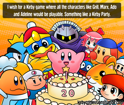 Confession # 83 - noodle-heads I wish for a Kirby game where all the characters like Grill, Marx, Ado and Adeline would be playable. Something like a Kirby Party.