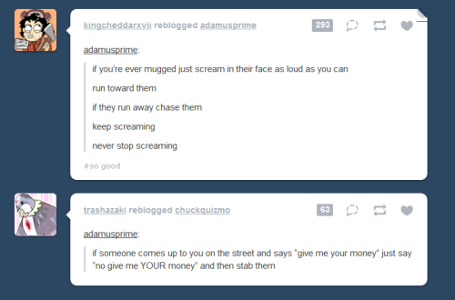 gentlemanpigeon:  pro tips on how to deal with a mugging here at tumblr.com