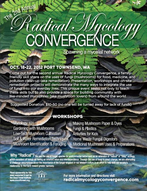 mushroomjoe:  I'm going, I'm going, I'm going! Radical Mycology Convergence, October 18-22, Port Townsend, Washington. See you all there :)