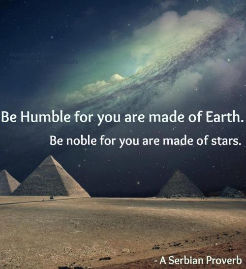 quoteporn:  Get this quote on a magnet at Amazon  be humble. be noble.