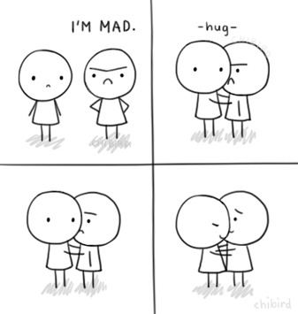 If you're ever angry, and it's not worth it, just get a hug. c: