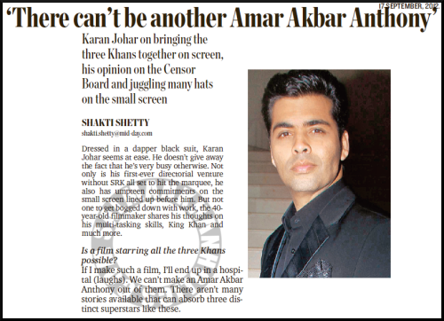 "★ ""If I make such a film, I'll end up in a hospital (laughs)"" -Karan Johar on Is a film starring all the three Khans possible…. Quote from 'There can never be another Amar, Akbar, Anthony' (Midday, September 17th 2012)"