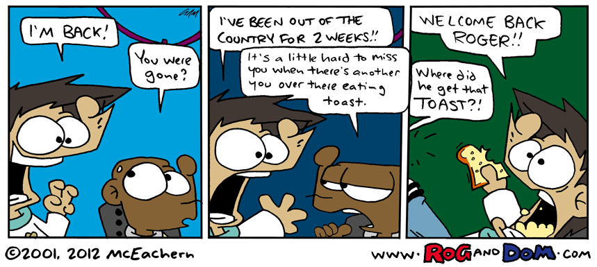 Originally aired December 12, 2001 Check out the newer strips on www.roganddom.com!