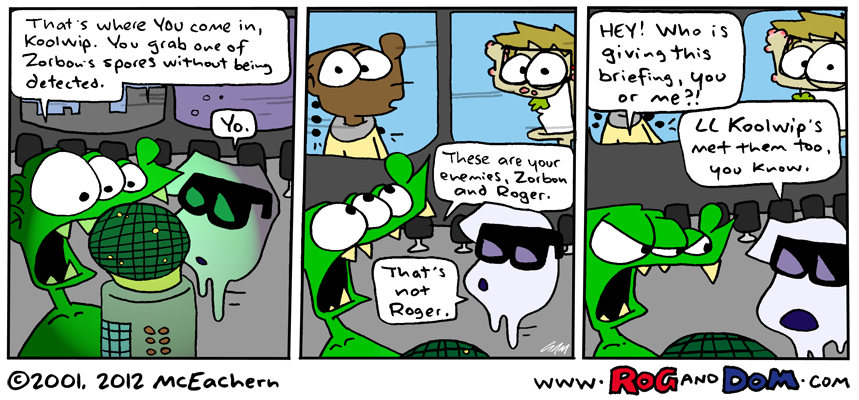 Originally aired December 14, 2001 Check out the newer strips on www.roganddom.com!