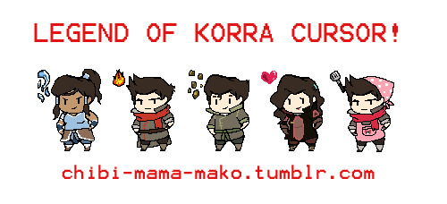 Hey guys! I made some cursors for you :BTomorrow I will do more! Enjoy!Copy and paste the code into your Description on the Customize page ;D Here is the code: Korra <style> body, a, a:hover { cursor:url(http://media.tumblr.com/tumblr_mah8uyTVZ21ryrnzeo3_100.gif), auto }</style> Mako <style> body, a, a:hover { cursor:url(http://media.tumblr.com/tumblr_mah8uyTVZ21ryrnzeo4_100.gif), auto }</style> Bolin <style> body, a, a:hover { cursor:url(http://media.tumblr.com/tumblr_mah8uyTVZ21ryrnzeo2_100.gif), auto }</style> Asami <style> body, a, a:hover { cursor:url(http://media.tumblr.com/tumblr_mah8uyTVZ21ryrnzeo1_100.gif), auto }</style> Mama Mako <style> body, a, a:hover { cursor:url(http://media.tumblr.com/tumblr_mah8uyTVZ21ryrnzeo5_100.gif), auto }</style> Please give me some credits! :D It's freeeeee~