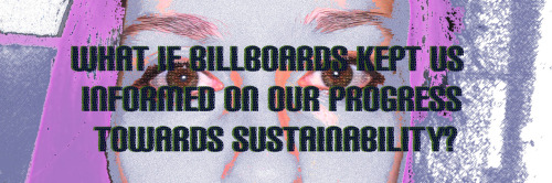 What if billboards kept us  informed on our progress  towards sustainability?  NAT!