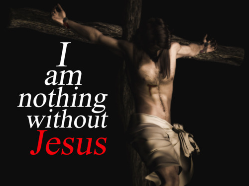 I am nothing without HiM..