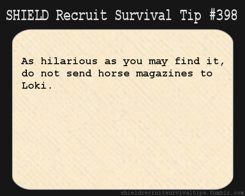 S.H.I.E.L.D. Recruit Survival Tip #398:As hilarious as you may find it, do not send horse magazines to Loki. [Submitted by elkian]