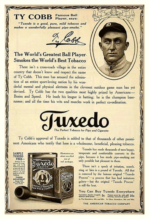 "1915 Ty Cobb Tuxedo Tobacco Ad Ty Cobb Famous Ball Player, says: ""Tuxedo is a good, pure, mild tobacco and makes a wonderfully pleasant pipe-smoke."""