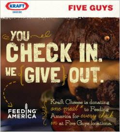 Check in at Five Guys and Kraft Foods will donate a meal to Feeding America. Love seeing the use of mobile technology to increase donations for a non-profit.  (via MediaPost Publications Kraft Cheese, Five Guys Promo Helps Feeding America 09/17/2012)