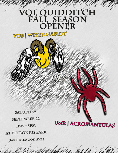 wizengamotofvcu:  YOU KNOW WHAT TIME IT IS! VCU Wizengamot vs. UR Acromantulas Bring your Mom! Drag your roommate! Get out from under the cupboard and experience QUIDDITCH!  Saturday. 1PM. Petronius Park (1400 Idlewood).    WHERE WILL YOU BE ON SATURDAY?!