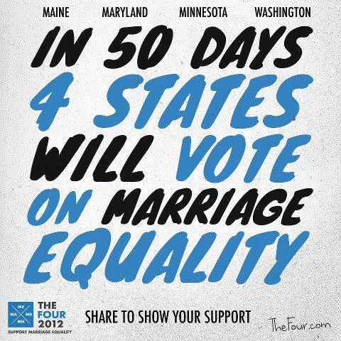 pflagmom:  Maine, Maryland, Minnesota, Washington- VOTE FOR EQUALITY.