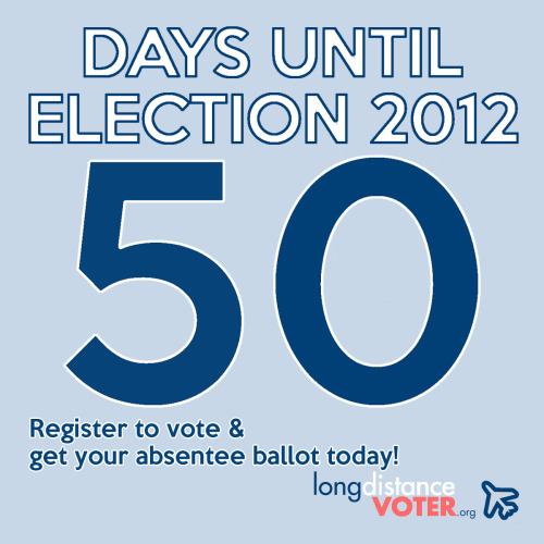FINAL 50 DAYS until Election 2012!  Make sure you're registered!  Click through if you need us to help!