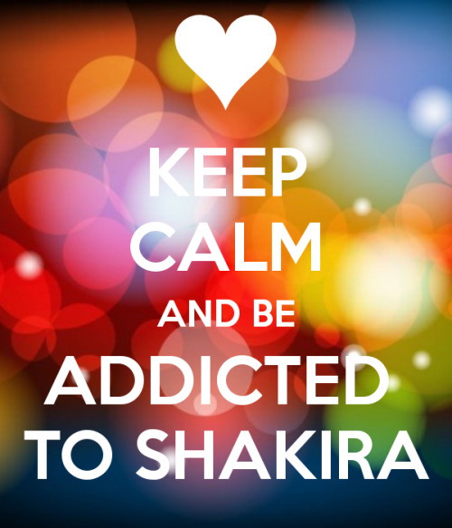 Shakira, I'm addicted to you… ♥