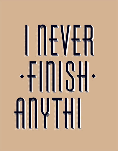 betype:  I Never Finish Anyt