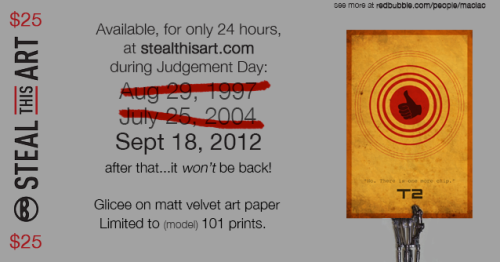 24 hour limited run up at Stealthisart - 18th September 2012. Hasta la vista, baby.  facebook | twitter | redbubble | society 6 | maclactees
