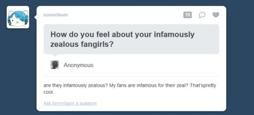 viperval:  My friend Will asked Tom Milsom about his zealous fangirls and this is what he got.  You know what? Will asked about zealous fangirls even though he did this back in June.