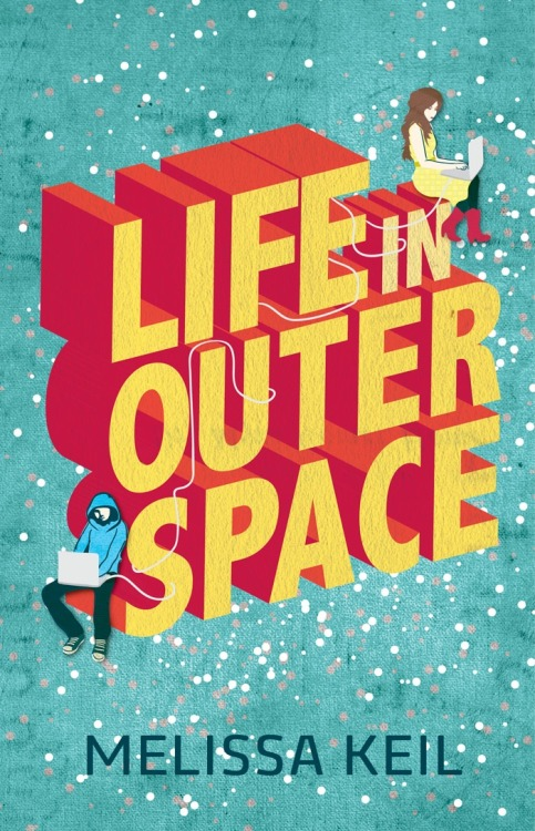 Introducing …  Life in Outer Space by Melissa Keil  The very first Ampersand novel - publishing in February 2013.