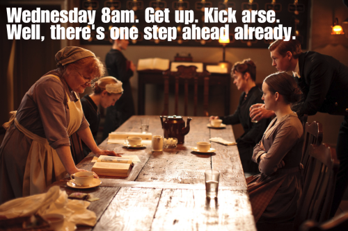 Wednesday 8am. Get up. Kick Arse. Well, there's one step ahead already.