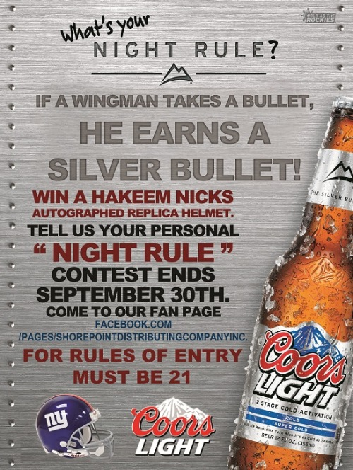 "shorepointdist:  Tell us your personal ""Coors Light Night Rule,"" for a chance to win an autographed NYG replica helmet. The winner will be chosen based on the number of ""likes"" on your post and the number of new friends you get to ""like"" our Facebook fan page ( https://www.facebook.com/pages/Shore-Point-Distributing-Company-Inc/267526023299246?ref=hl ). Contest ends at 4pm on September 30th (and please think clever, not crude. Any inappropriate posts will be deleted by the administrator). Must be 21 to enter. Good luck!  Contest is still on!!"