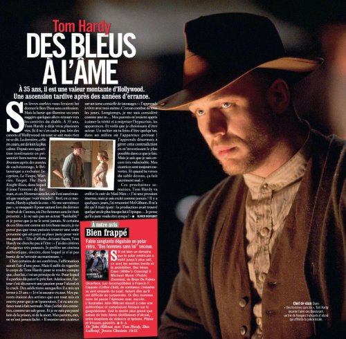 "Another French interview with Tom Hardy, translated by me. From the magazine VSD, issue of 13-19 sept 2012. And Tom, I think you'll find there are PLENTY of people who'll pay lots and lots just to see your amazingly wonderful face. :)  Scars on the soul Butter wouldn't melt in his full-lipped mouth. But the sparkle in his eyes suggests a few return trips from hell. At 35 years, Tom Hardy has already lived several lives. And he doesn't try to hide it, far from the guns of Hollywood where you know everything but nothing is said. His latest, current, life is by far the most calm. After his role as the booming, unconventional prisoner in Bronson, after years of minor roles, the Brit did Inception, Tinker Tailor Soldier Spy, Warrior, This Means War, The Dark Knight Rises, where he plays Batman's enemy, and Lawless, where he's as big as he is mute. In short, at this moment, Hardy is in flavour.  ""Don't overestimate me,"" he laughed at the last Cannes Film Festival where Lawless was presented. ""I'm not a bankable actor and I don't think I'll ever be. If certain films will be successful, I don't think you could find a single person who payed just to see my mug."" Even though he's headlining a film, Tom Hardy isn't looking for it. ""I have this very thorough list of requirements. I prefer authentic, honest films, in which I won't be ashamed to invest myself to the max."" Among some of his colleagues, that statement would seem staged. But you only have to look at Tom Hardy's body to realise that, with him, it's a principal of life. For which he's had to pay a high price. In his youth, the actor discovered a passion for alcohol and crack. Addictions he finished at 25. ""I have no excuse. My parents were artists who worked hard for me to flourish. I had a completely normal childhood. But I did stupid things, like a little brat. And I wasn't far from ending up in jail, or dead. My parents have never let me down.""  He shows a scar on a torso filled with tattoos. ""I'm learning to live with myself. It's a struggle every day. For a long time I thought of myself as shit. My parents have taught me to love the truth and hate hypocrisy and appearances. And then I chose to be an actor. A craft where you pretend to be someone in an environment where appearances rule! I'm learning from now on to use this contradiction and invest as much as I can in what I do. But I know that I'm still very vulnerable. My wounds haven't healed yet. And when you throw sand into them, it hurts like hell."" Within the next few weeks, Tom Hardy will get into the skin of Mad Max. ""There's an enormous pressure on me, but I'm excited like never before! A few days ago, I met with Mel Gibson. He told me he was impressed: the production has found someone crazier than he was at the time… I think he just wanted to be kind!"""