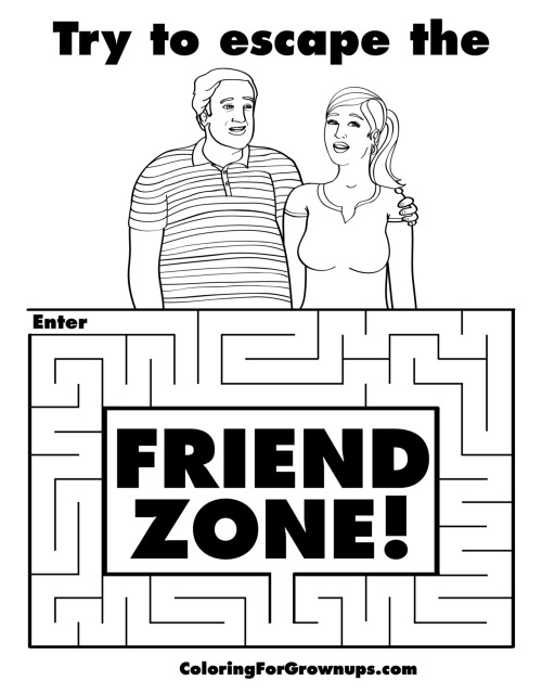 Try to escape the friend zone!-Download this page -Print it / Color it / Mail it back -Share it on Facebook -Order the coloring book
