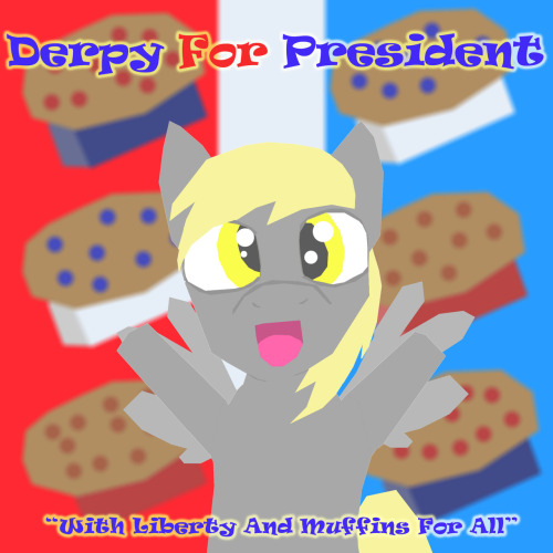 ask-derpy-the-derptastic:  Im running for president! Muffins for all! :D