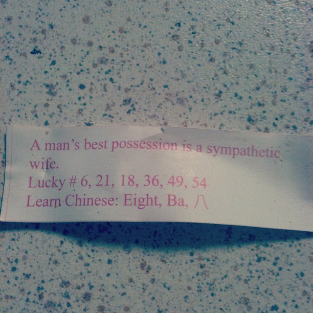 """A man's best POSSESSION is a sympathetic wife."" I got a sexist fortune. #downwiththepatriarchy (Taken with Instagram)"