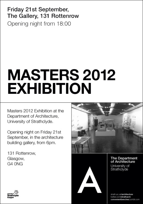 Masters 2012 Exhibition opening night, Friday 21st September at 6PM in the Gallery at the Architecture Building at the University of Strathclyde, Glasgow.