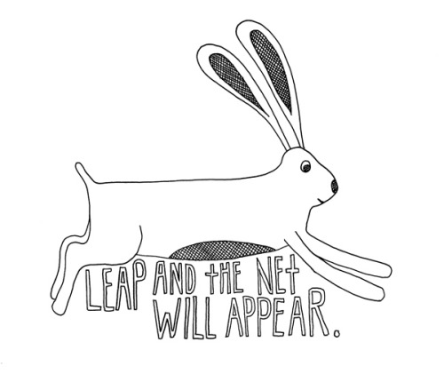 """Leap and the net will appear."" More hand-lettered wisdom on life by Lisa Congdon. (Previously)"