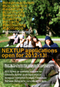 Two days left to apply for Next Up! A free leadership program for youth (18-32 years old) wishing to learn about, and connect around, social and environmental justice. The deadline to apply in Edmonton and Calgary is September 21, 2012.