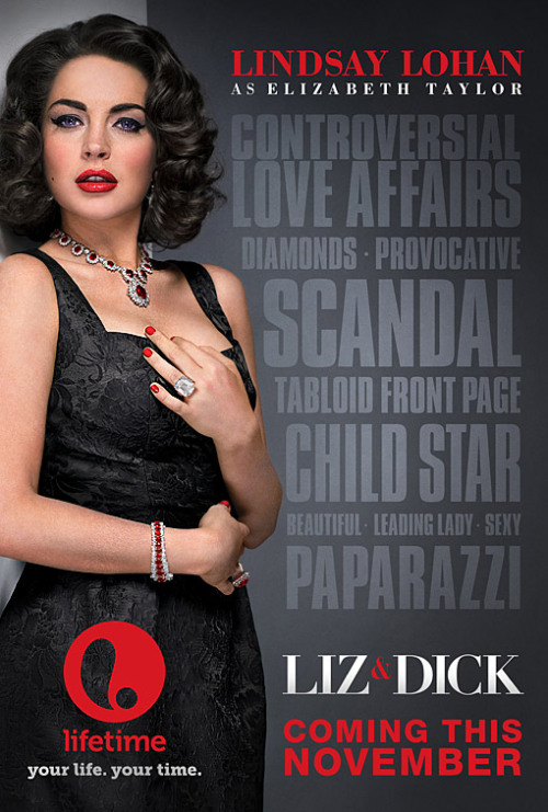 entertainmentweekly:  The official poster for Lifetime's Liz & Dick. Why don't they just abandon pretense and call it Liz, a.k.a. Lindsay Lohan, who is the only reason you're watching this movie in the first place?   I know it's just Lifetime (and I'm obviously publicizing this further by reblogging), but I still can't believe that someone had the audacity to cast Lindsay as Liz.  I'll watch, but only to see what a trainwreck it is. I can't guarantee I'll make it all the way through.