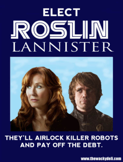 ROSLIN/LANNISTER 2012. Screw Obomney, this dream ticket has my vote.