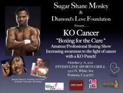 Sugar Shane Mosley needs your support. He  is holding a KO Cancer - Boxing for the cure fundraiser. Lot's of big names are participating in this event. We need donations…every dollar helps. Whether is $1 or $100 or more, please donate. To donate call 909-622-9092