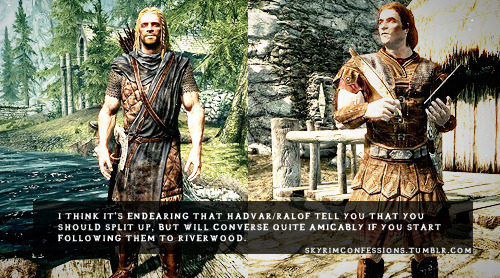 skyrimconfessions:  I think it's endearing that Hadvar/Ralof tell you that you should split up, but will converse quite amicably if you start following them to Riverwood. http://skyrimconfessions.tumblr.com