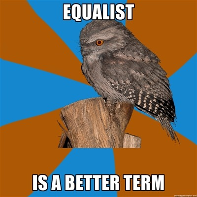 "I can't take self-proclaimed ""equalists"" seriously. xD Because of the obvious; but also, I keep imagining this guy:  Plot twist: ""equalists"" are… well, equalists. XD"